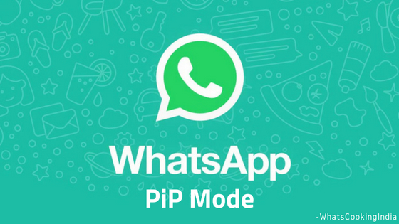 WhatsApp Picture-in-Picture Mode for Android Will be Launched Soon