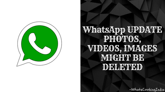 WhatsApp Update | Your Messages, Photo, Videos might be deleted after 12th November, 2018