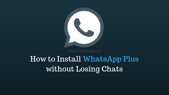 How To Install WhatsApp Plus without Losing Chats?