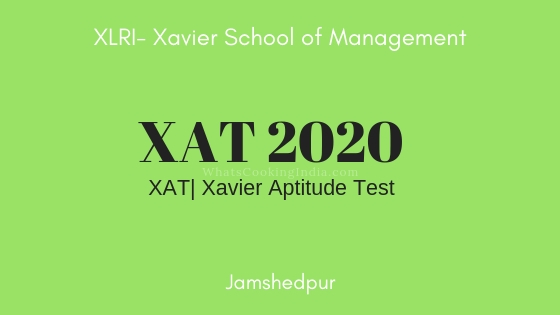 XAT 2020: Exam Dates, Registration, Eligibility, Admit Card, Syllabus & Pattern.