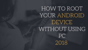How to Root Android Device Without Using PC