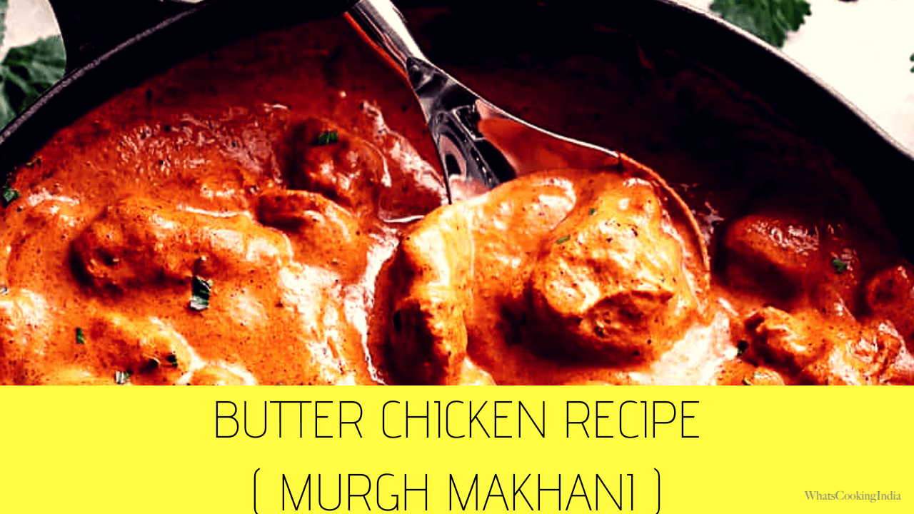 Butter Chicken Curry Recipe | Best Homemade Murgh Makhani