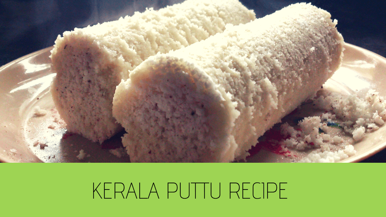 Kerala Puttu Recipe – How to Make Soft Easy Puttu Recipe
