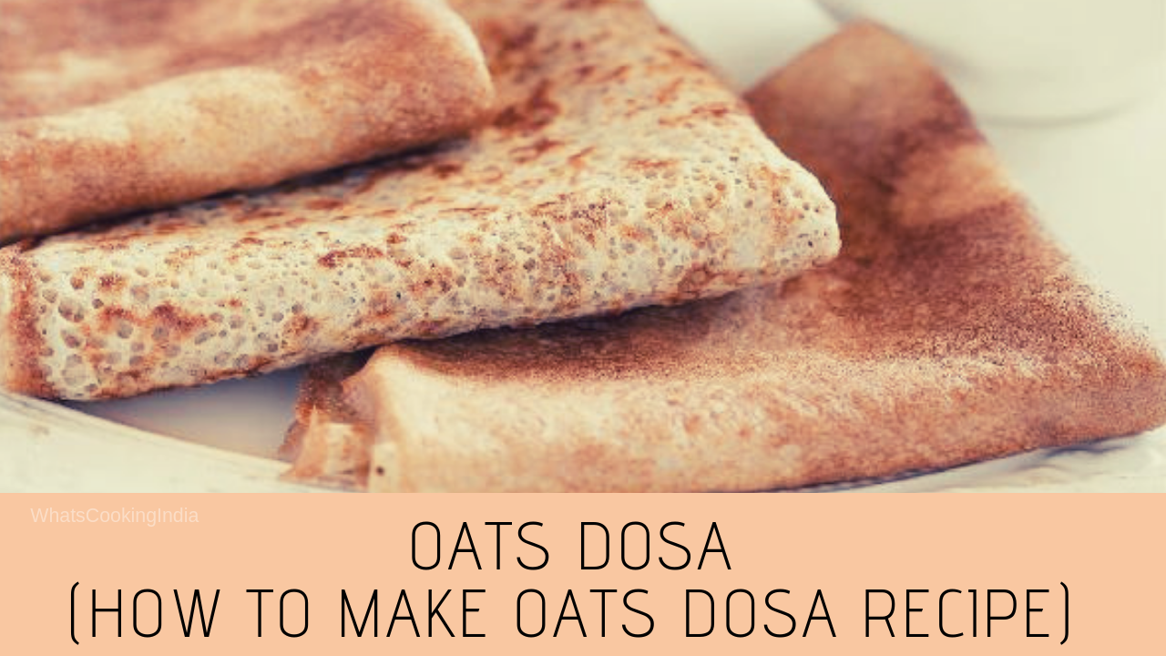 Oats Dosa Recipe – How to Make Easy Oatmeal Dosa Recipe