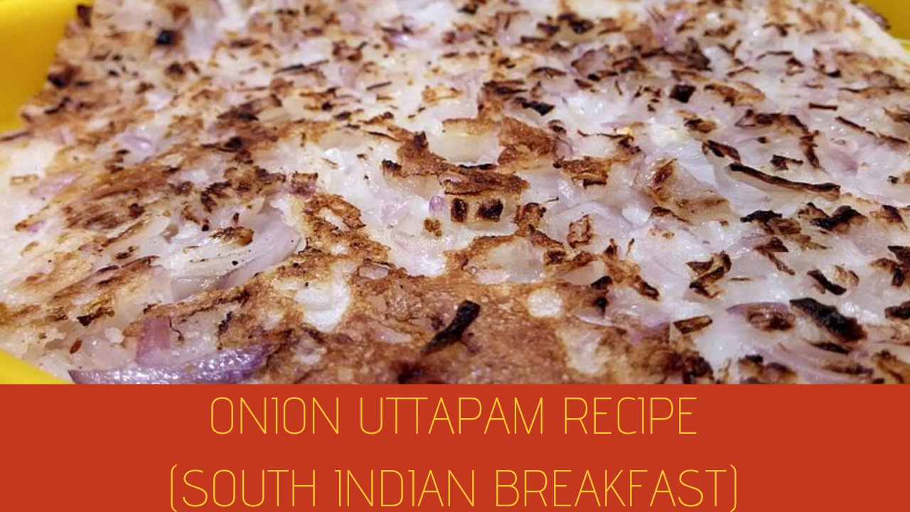Onion Uttapam Recipe | Easy Onion Uttapam in 30 Min