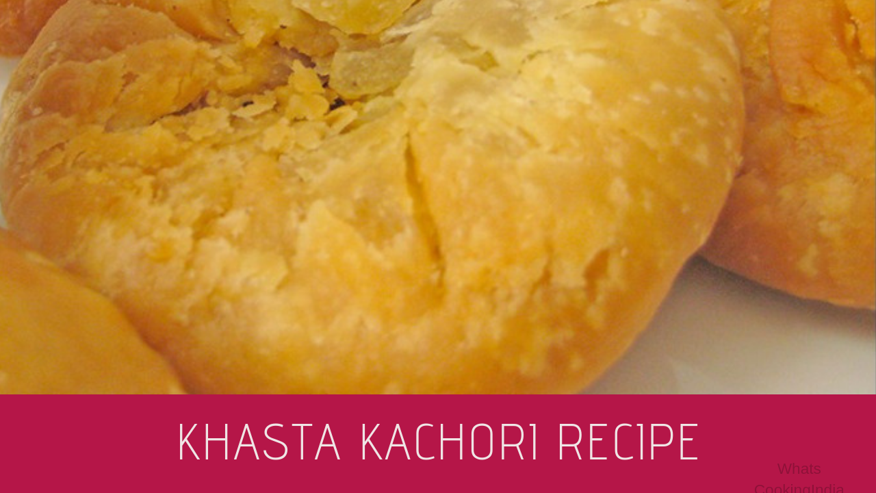 Khasta Kachori Recipe | Moong Dal Kachori